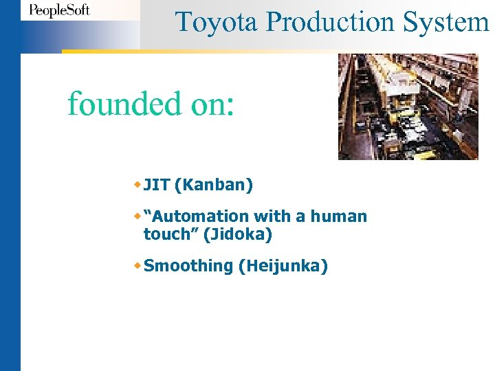 """Toyota Production System founded on: w JIT (Kanban) w """"Automation with a human touch"""""""