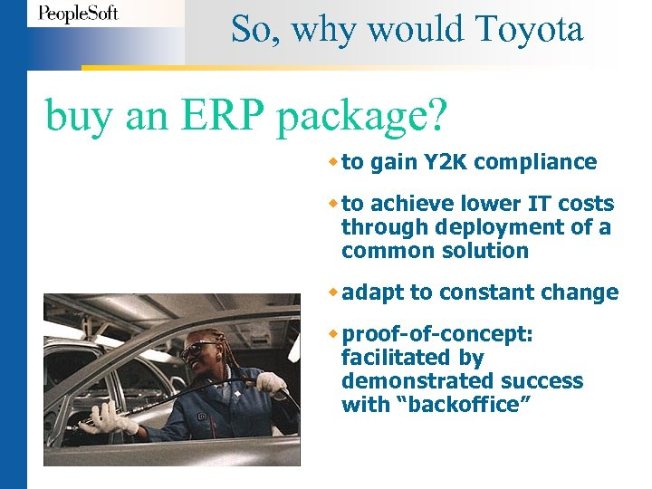 So, why would Toyota buy an ERP package? w to gain Y 2 K