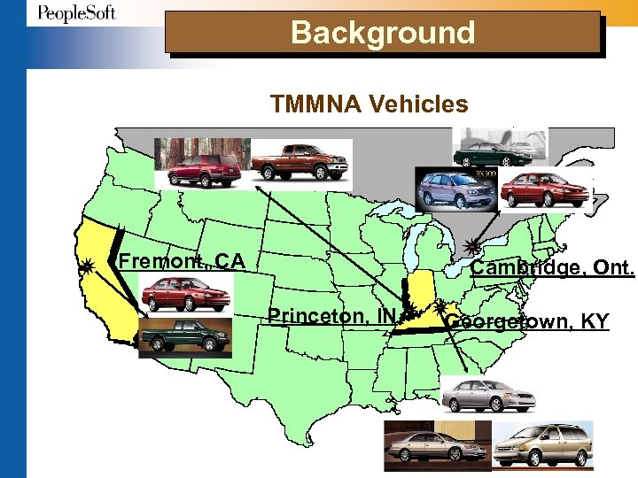 Background TMMNA Vehicles Fremont, CA Princeton, IN Cambridge, Ont. Georgetown, KY