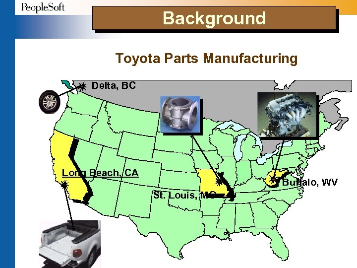 Background Toyota Parts Manufacturing Delta, BC Long Beach, CA Buffalo, WV St. Louis, MO