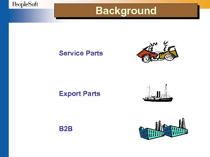 Background Service Parts Export Parts B 2 B
