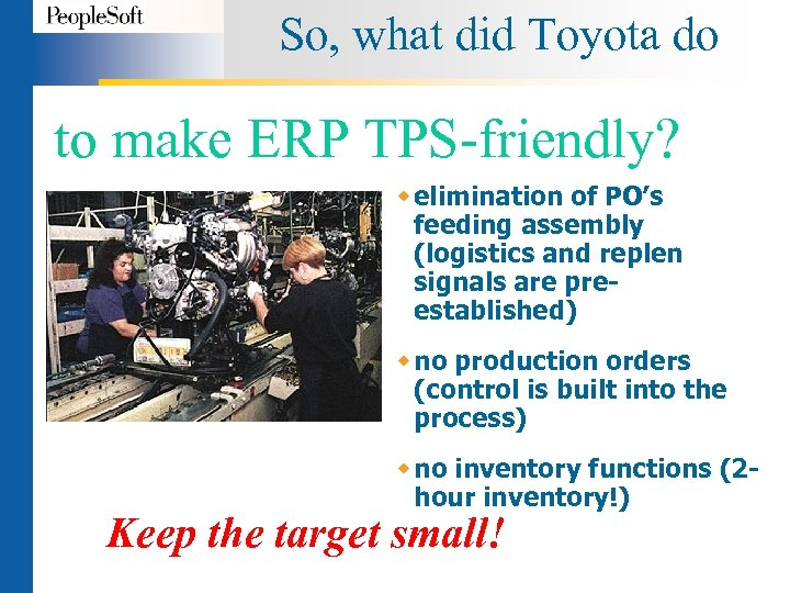 So, what did Toyota do to make ERP TPS-friendly? w elimination of PO's feeding