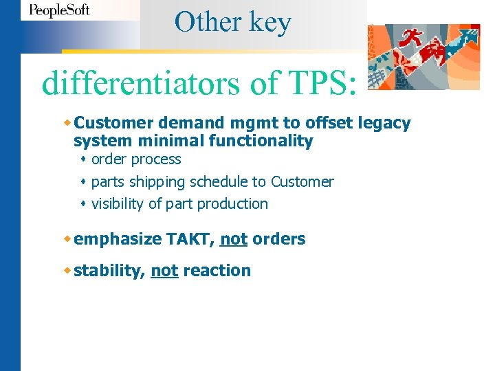 Other key differentiators of TPS: w Customer demand mgmt to offset legacy system minimal