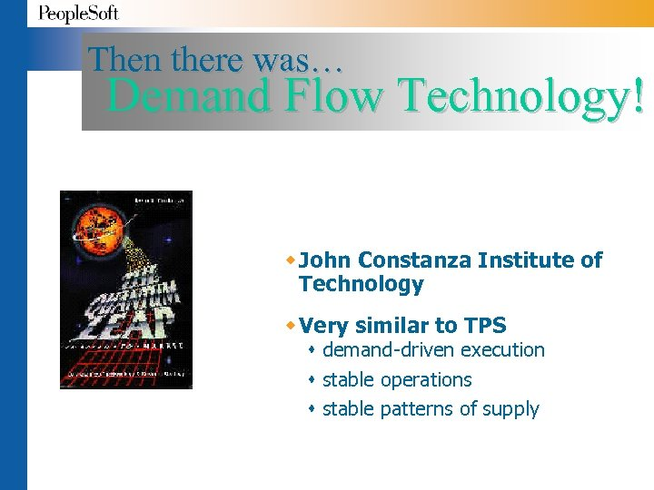 Then there was… Demand Flow Technology! w John Constanza Institute of Technology w Very