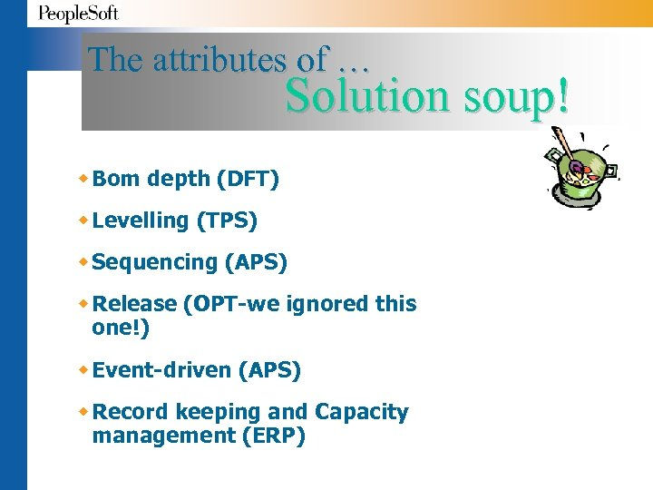 The attributes of … Solution soup! w Bom depth (DFT) w Levelling (TPS) w