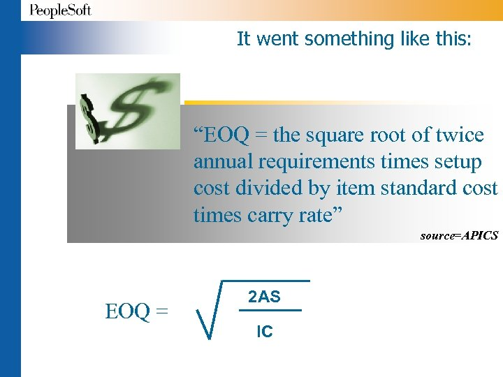 """It went something like this: """"EOQ = the square root of twice annual requirements"""