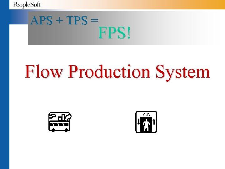APS + TPS = FPS! Flow Production System