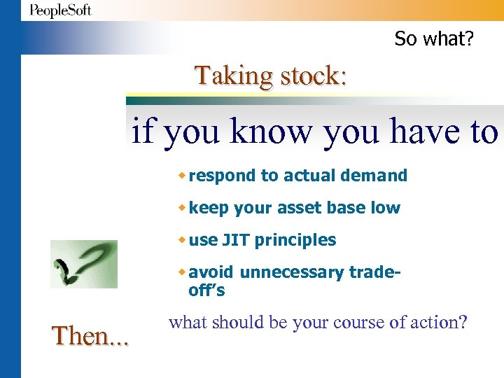 So what? Taking stock: if you know you have to w respond to actual