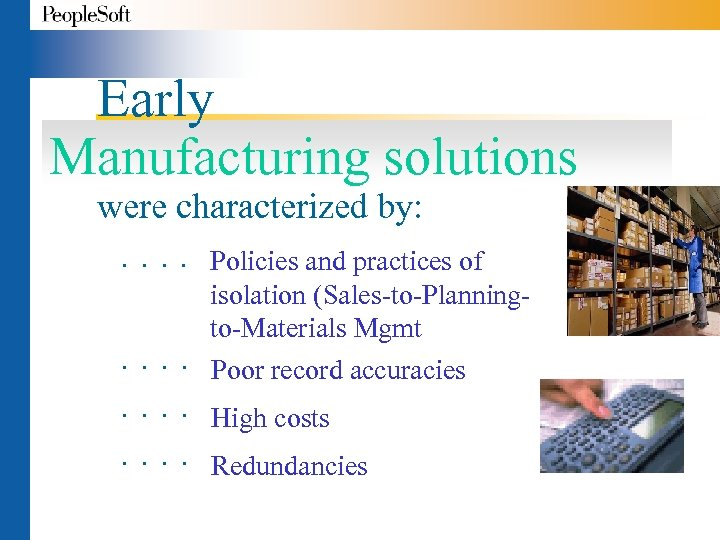 Early Manufacturing solutions were characterized by: . . Policies and practices of isolation (Sales-to-Planningto-Materials