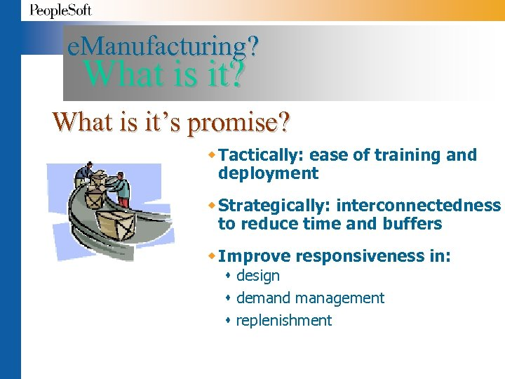 e. Manufacturing? What is it's promise? w Tactically: ease of training and deployment w