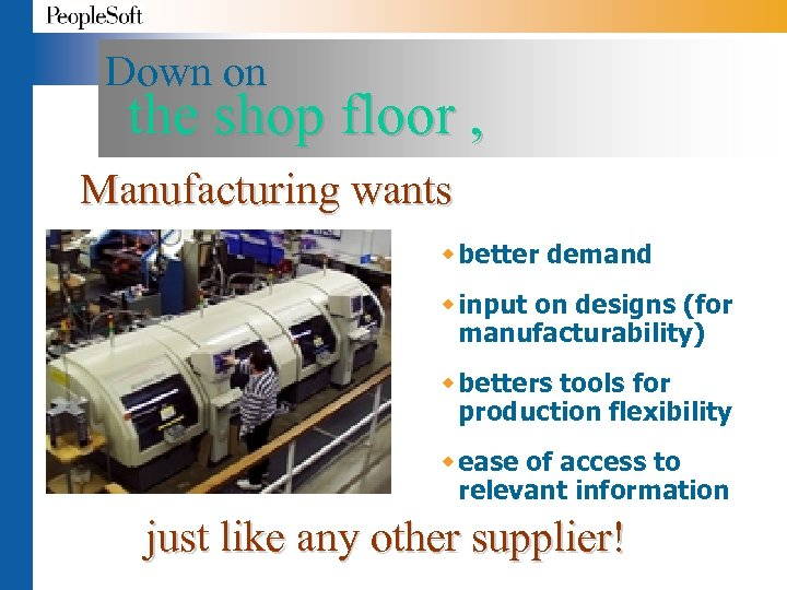 Down on the shop floor , Manufacturing wants w better demand w input on