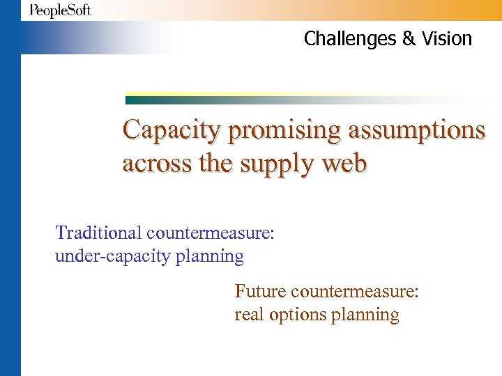 Challenges & Vision Capacity promising assumptions across the supply web Traditional countermeasure: under-capacity planning