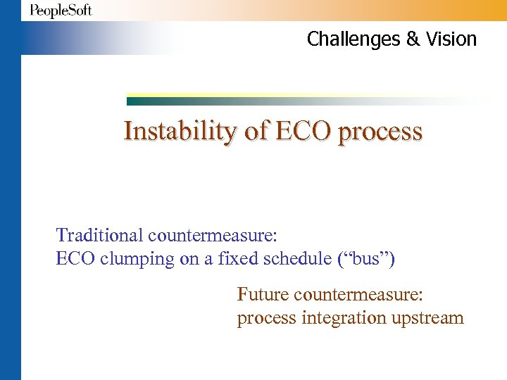Challenges & Vision Instability of ECO process Traditional countermeasure: ECO clumping on a fixed