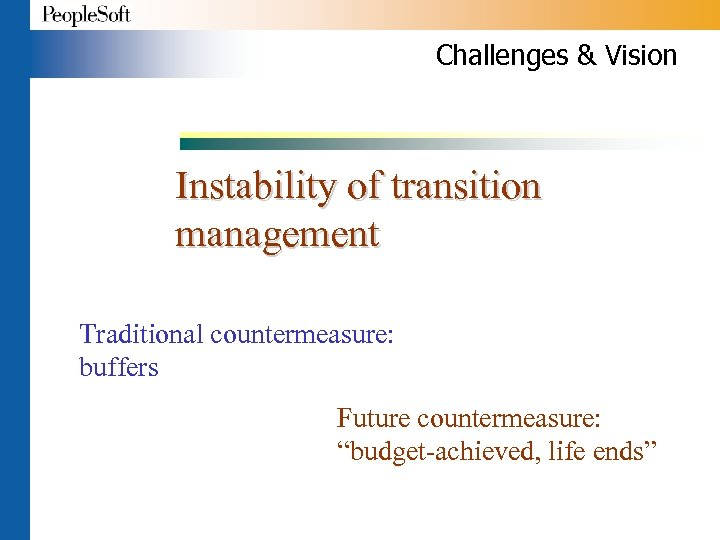 """Challenges & Vision Instability of transition management Traditional countermeasure: buffers Future countermeasure: """"budget-achieved, life"""