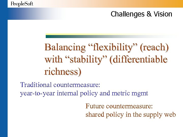 """Challenges & Vision Balancing """"flexibility"""" (reach) with """"stability"""" (differentiable richness) Traditional countermeasure: year-to-year internal"""