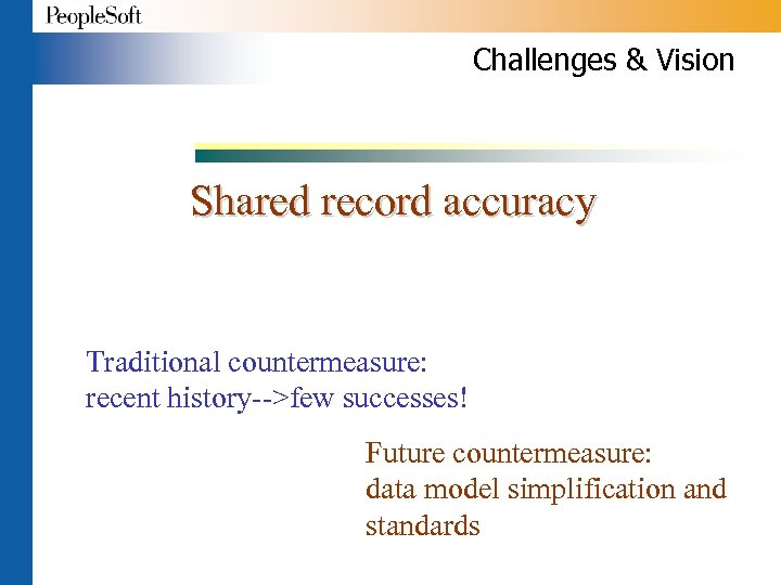 Challenges & Vision Shared record accuracy Traditional countermeasure: recent history-->few successes! Future countermeasure: data