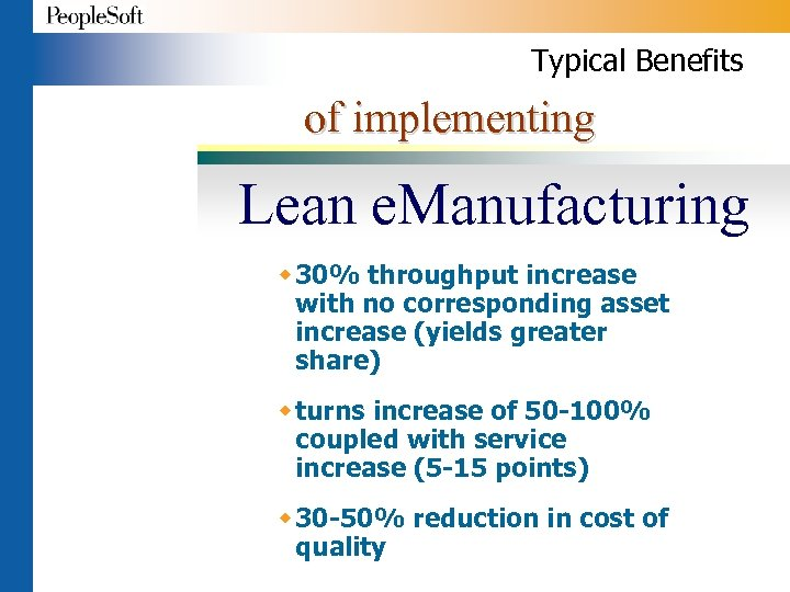 Typical Benefits of implementing Lean e. Manufacturing w 30% throughput increase with no corresponding