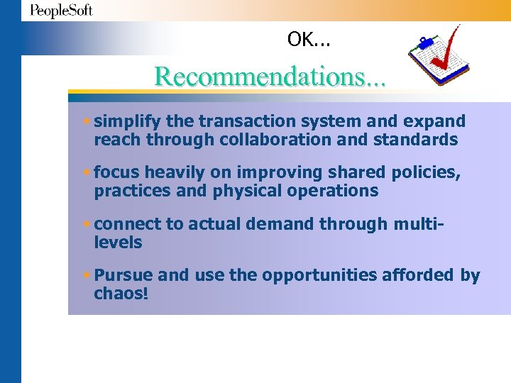 OK. . . Recommendations. . . w simplify the transaction system and expand reach