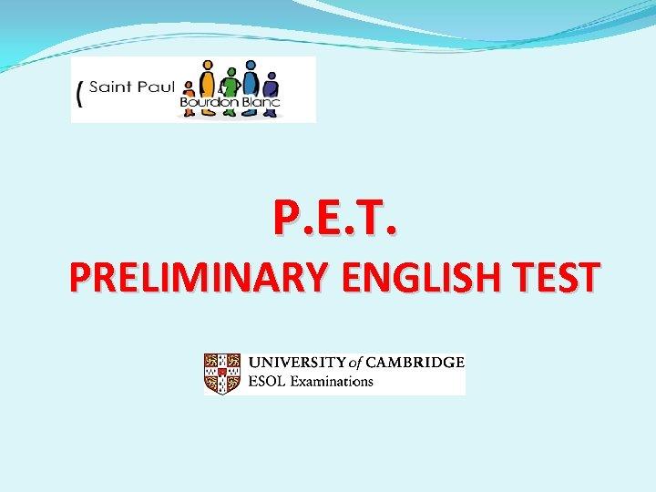 P. E. T. PRELIMINARY ENGLISH TEST