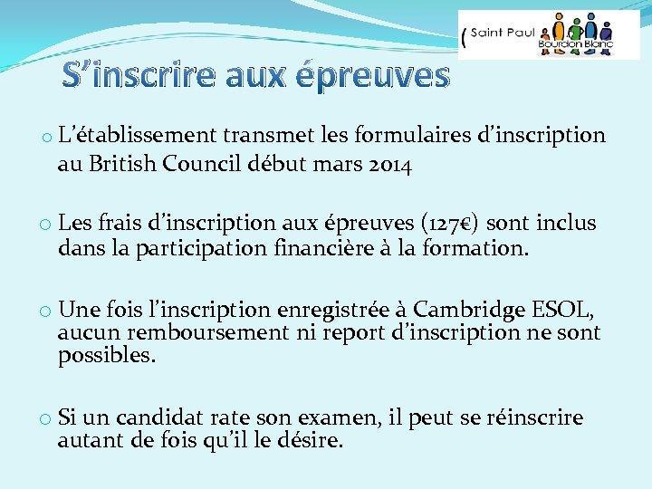 S'inscrire aux épreuves o L'établissement transmet les formulaires d'inscription au British Council début mars