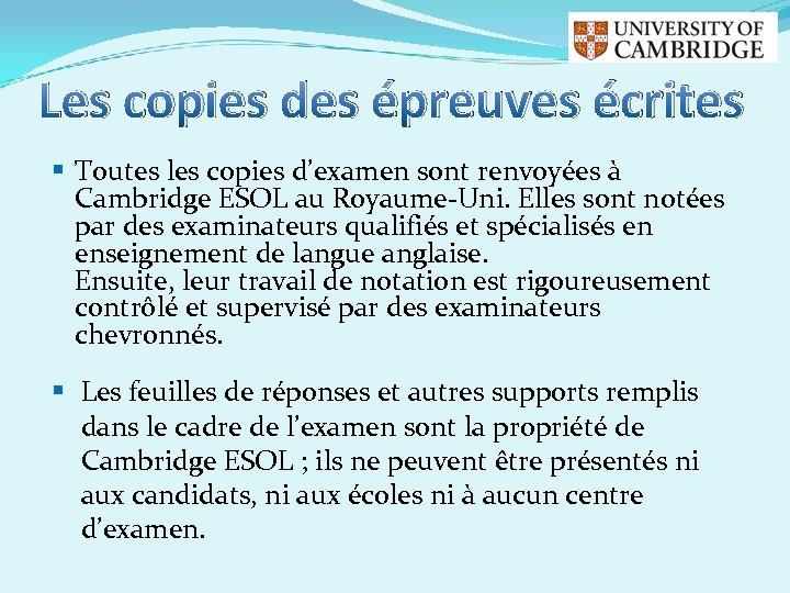 Les copies des épreuves écrites § Toutes les copies d'examen sont renvoyées à Cambridge