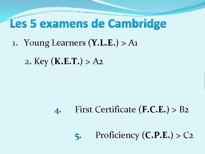 Les 5 examens de Cambridge 1. Young Learners (Y. L. E. ) > A