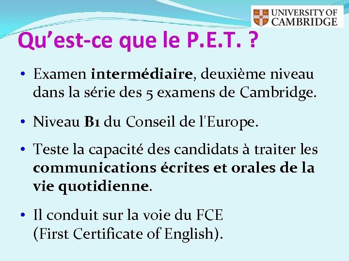 Qu'est-ce que le P. E. T. ? • Examen intermédiaire, deuxième niveau dans la