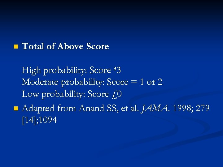 n Total of Above Score High probability: Score ³ 3 Moderate probability: Score =