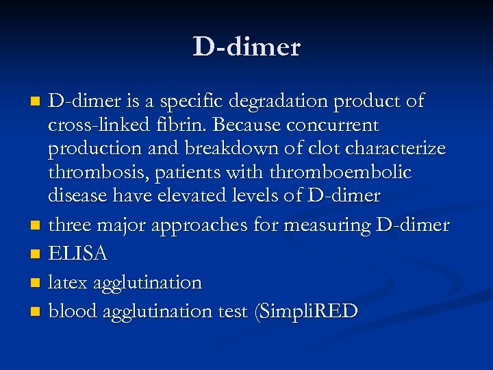 D-dimer is a specific degradation product of cross-linked fibrin. Because concurrent production and breakdown
