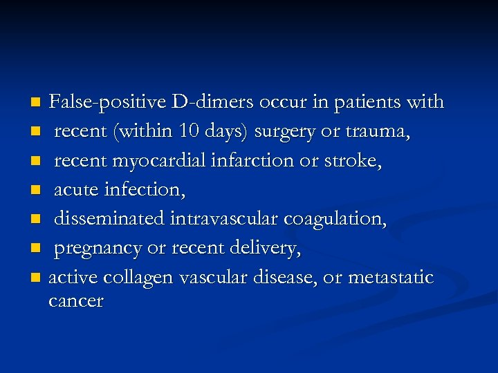 False-positive D-dimers occur in patients with n recent (within 10 days) surgery or trauma,