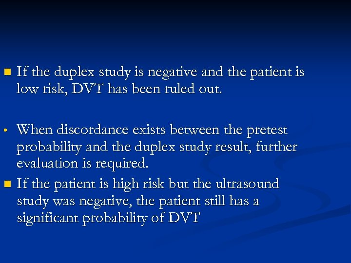 n If the duplex study is negative and the patient is low risk, DVT