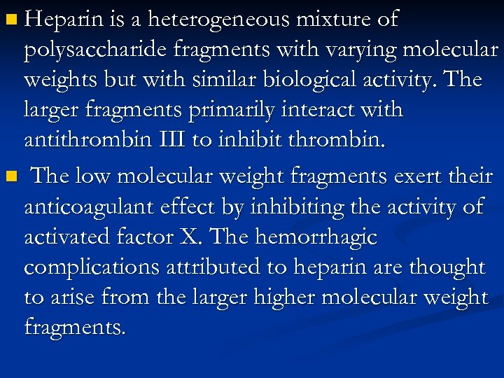 n Heparin is a heterogeneous mixture of polysaccharide fragments with varying molecular weights but