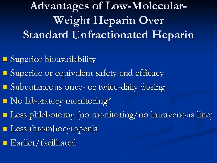 Advantages of Low-Molecular. Weight Heparin Over Standard Unfractionated Heparin Superior bioavailability n Superior or