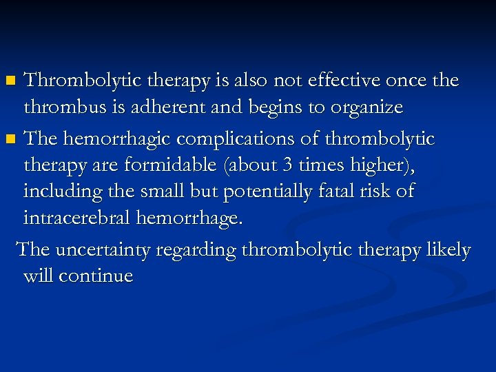 Thrombolytic therapy is also not effective once thrombus is adherent and begins to organize