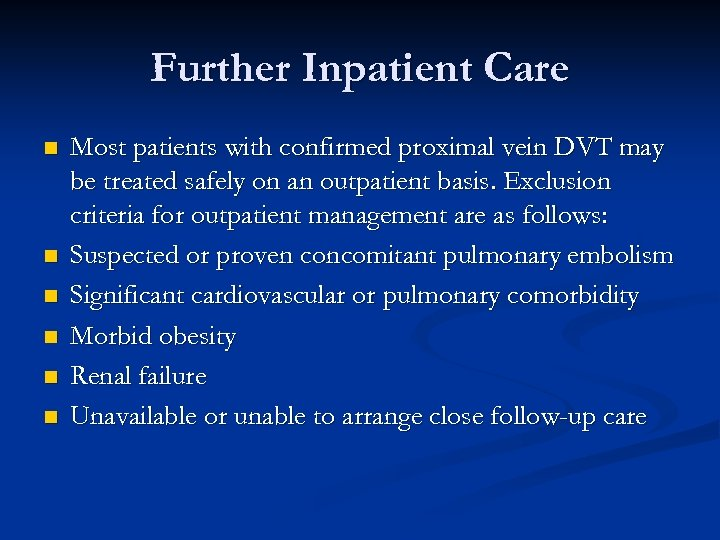 Further Inpatient Care n n n Most patients with confirmed proximal vein DVT may
