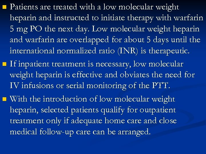 Patients are treated with a low molecular weight heparin and instructed to initiate therapy