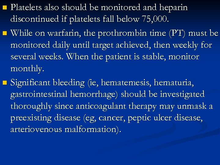 Platelets also should be monitored and heparin discontinued if platelets fall below 75, 000.