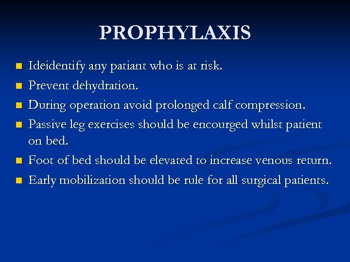 PROPHYLAXIS n n n Ideidentify any patiant who is at risk. Prevent dehydration. During