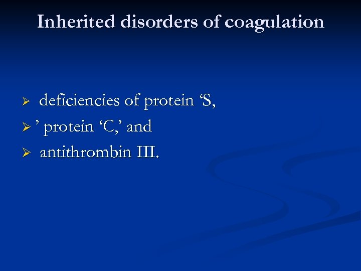 Inherited disorders of coagulation deficiencies of protein 'S, Ø ' protein 'C, ' and