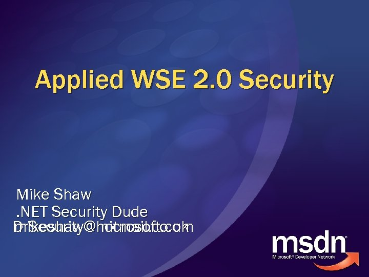 Applied WSE 2. 0 Security Mike Shaw. NET Security Dude mikeshaw@microsoft. com Dr. Security@hotmail.