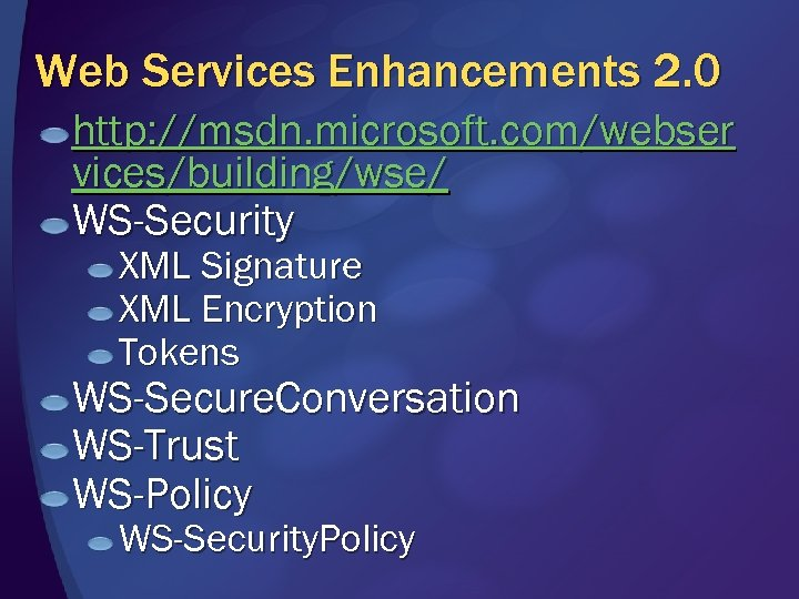 Web Services Enhancements 2. 0 http: //msdn. microsoft. com/webser vices/building/wse/ WS-Security XML Signature XML