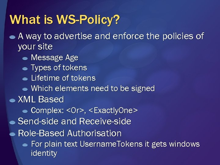 What is WS-Policy? A way to advertise and enforce the policies of your site