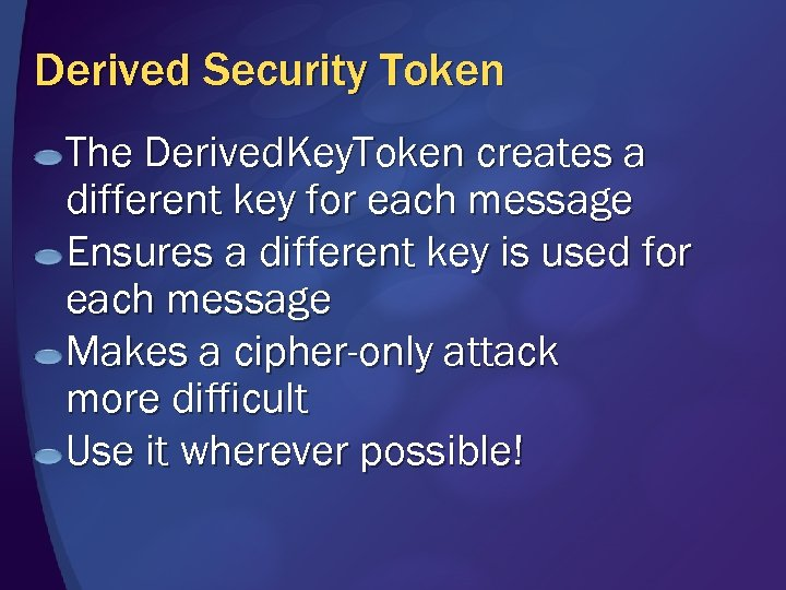 Derived Security Token The Derived. Key. Token creates a different key for each message