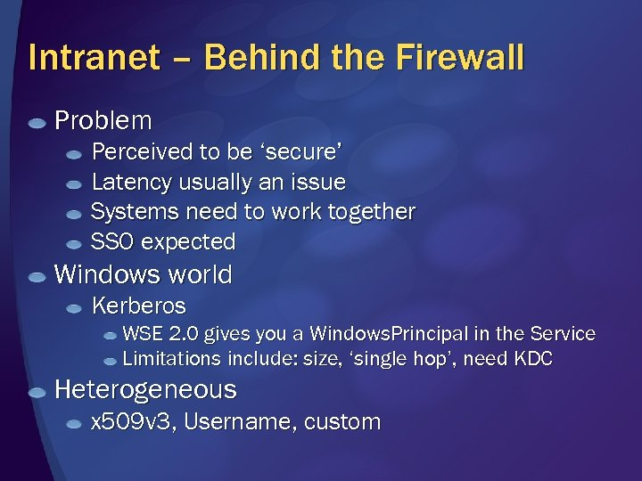 Intranet – Behind the Firewall Problem Perceived to be 'secure' Latency usually an issue