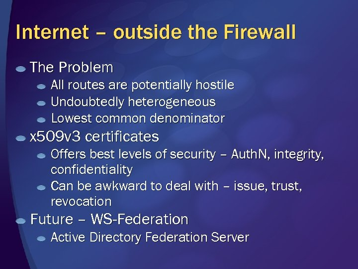 Internet – outside the Firewall The Problem All routes are potentially hostile Undoubtedly heterogeneous