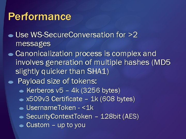 Performance Use WS-Secure. Conversation for >2 messages Canonicalization process is complex and involves generation