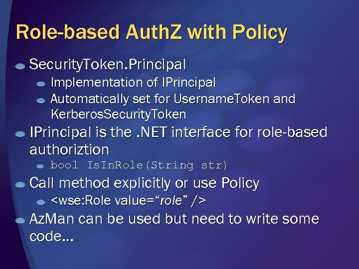 Role-based Auth. Z with Policy Security. Token. Principal Implementation of IPrincipal Automatically set for