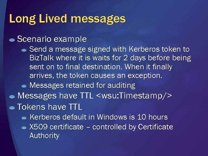 Long Lived messages Scenario example Send a message signed with Kerberos token to Biz.