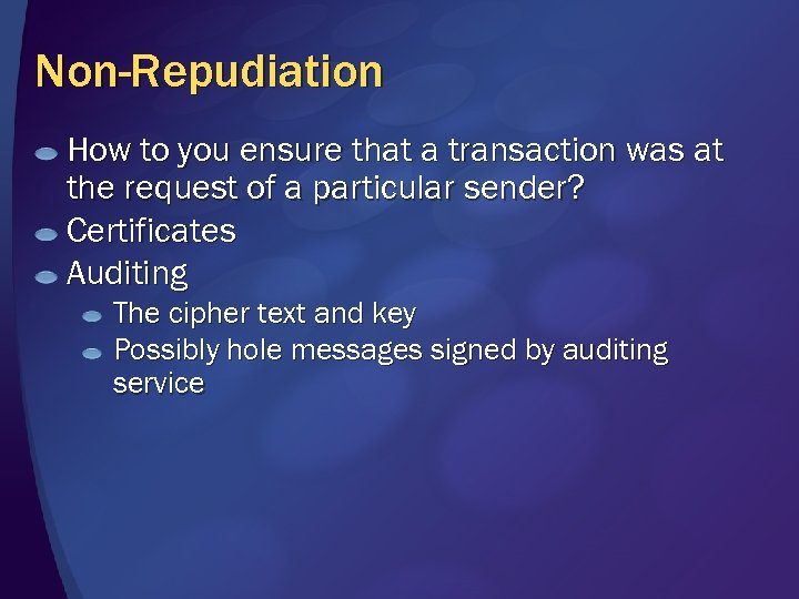 Non-Repudiation How to you ensure that a transaction was at the request of a