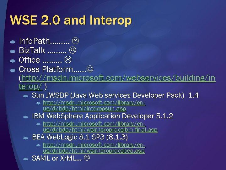 WSE 2. 0 and Interop Info. Path……… Biz. Talk ……… Office ……… Cross Platform……